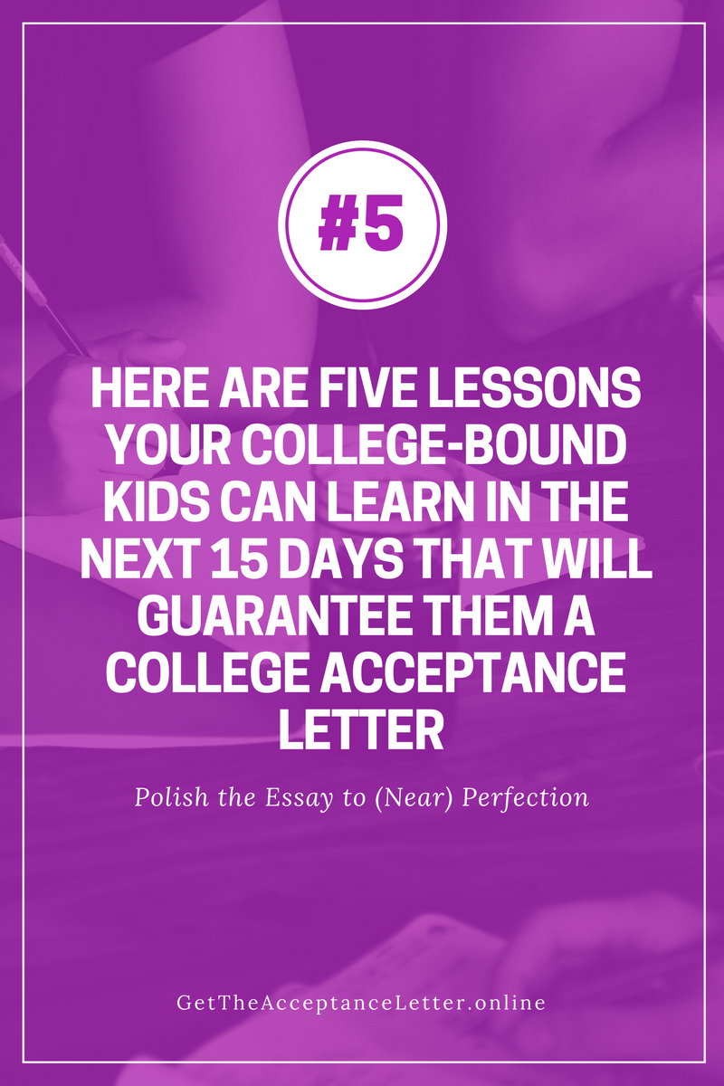 College-Bound Kids Should Learn These Five Lessons in the Next 15 Days That Will Guarantee Them a College Acceptance Letter (#5)